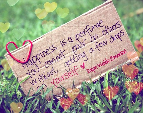 "quotes on happiness. ""Happiness is a perfume you"