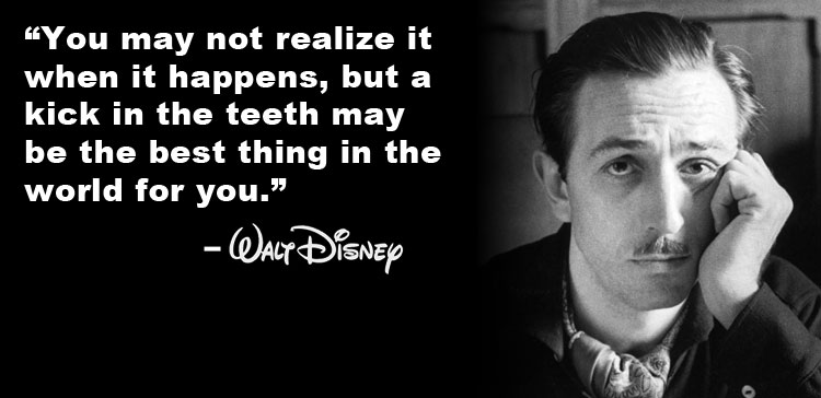 Walt Disney Quote Kick in the Teeth