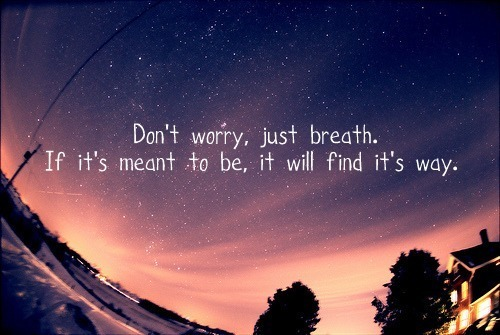 don't worry, just breath