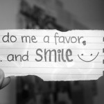do me a favor... and smile