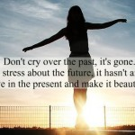 don't cry over the past, it's gone