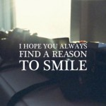 I hope you always find a reason to smile. :)