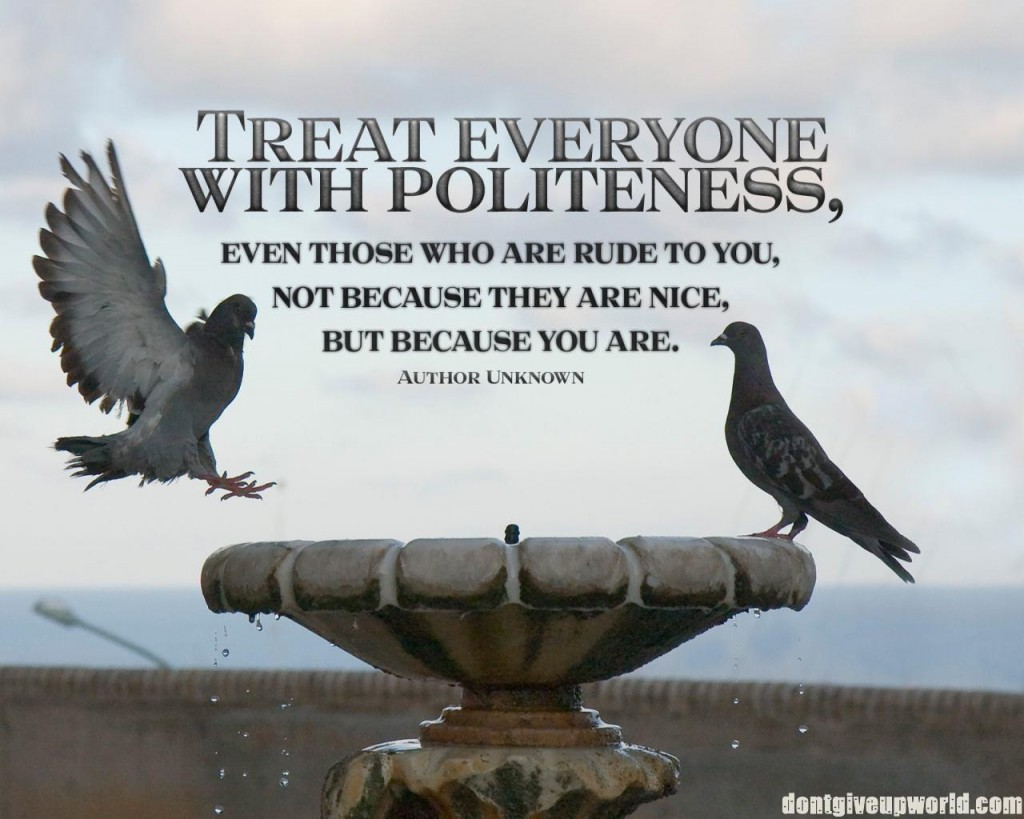 Treat everyone with politeness