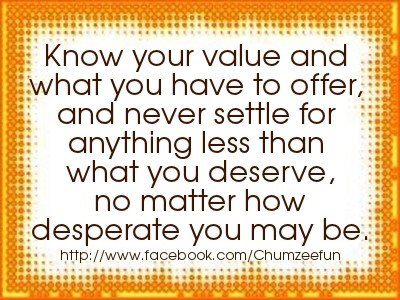 Know your value and what you have to offer