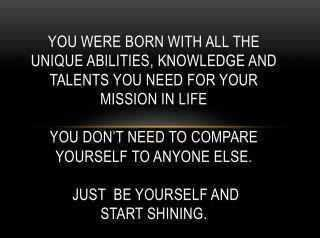 Be yourself and start shining