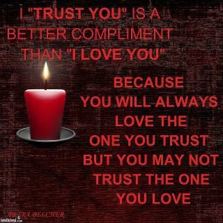 ... always love the one you trust, but you may not trust the one you love